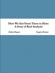 How We Got From There To Here A Story Of Real Analysis By Boman Eugene New
