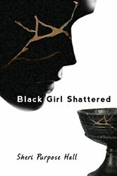 Black Girl Shattered By Hall Purpose New 9781946358011 Fast Free Shipping