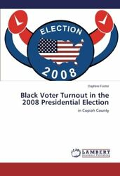 Black Voter Turnout in the 2008 Presidential Election Daphine 9783659466724