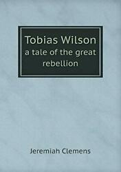 Tobias Wilson A Tale Of The Great Rebellion Clemens Jeremiah 9785518880115