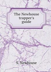 The Newhouse Trapperand039s Guide Newhouse S. 9785518907188 Fast Free Shipping