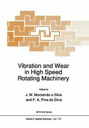 Vibration And Wear In High Speed Rotating Machinery Silva M. 9789401073547