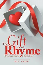 The Gift Of Rhyme Whimsical Poems And Illustrations, Faup, L. 9781483483825,,