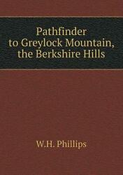 Pathfinder To Greylock Mountain, The Berkshire Hills By Phillips, W.h. New,,
