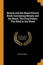 Beauty And The Beast Picture Book Containing Beauty And The Beast, The Frog Pri