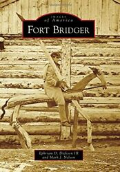 Fort Bridger Images Of America Arcadia Publishing By Dickson, Nelson New-,