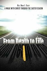 From Death To Life A Walk With Christ Through The Easter Season