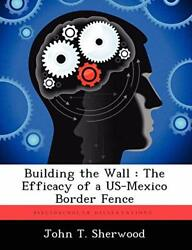 Building The Wall The Efficacy Of A Us-mexico Border Fence Sherwood T.