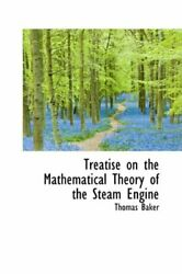 Treatise On The Mathematical Theory Of The Steam Engine, Baker 9780559518898-,