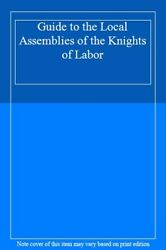 Guide To The Local Assemblies Of The Knights Of Labor, Garlock 9780313231292-,