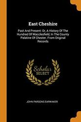 East Cheshire Past And Present Or A History Of The Hundred Of Macclesfield-
