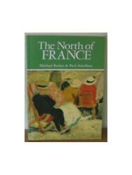 The North Of France A Guide To The Art, Archite... By Atterbury, Paul Paperback