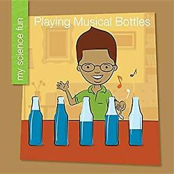 Playing Musical Bottles My Science Fun Reinforced Library Binding