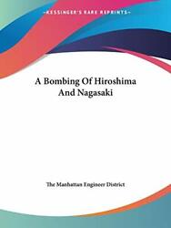 A Bombing Of Hiroshima And Nagasaki By The Manhattan Engineer District Paperback