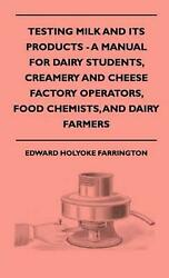 Testing Milk And Its Products - A Manual For Dairy Students, By Edward Holyoke F
