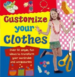 Customize Your Clothes: Over 50 Simple Fun Ide Perham . $20.71