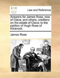 Answers For James Rose Now Of Clava And Others Creditors On The Estate Of ...