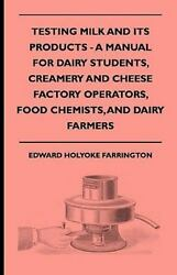 Testing Milk And Its Products - A Manual For Dairy Students, Creamery And Che...