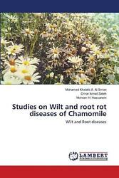 Studies On Wilt And Root Rot Diseases Of Chamomile By Mohamed Khalefa A. Al-sman