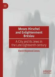 Moses Hirschel And Enlightenment Breslau A City And Its Jews In The Late 18th C