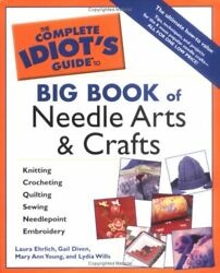 Complete Idiots Guide Big Book Of Needle Arts And Crafts ... By Young, Mary Ann