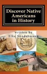 Discover Native Americans In History Big Picture And Key Facts By Elke Sunderma