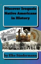 Discover Iroquois Native Americans In History Big Picture And Key Facts By Elke