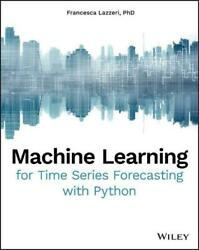 Machine Learning For Time Series Forecasting With Python By Francesca Lazzeri E