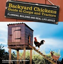 Backyard Chickens#x27; Guide to Coops and Tractors: Planning Building and Real...