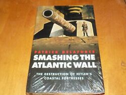 Smashing The Atlantic Wall Hitlerand039s Coastal Fortresses Artillery Wwii Book New