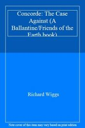 Concorde The Case Against A Ballantine/friends Of The Earth Book By Richard
