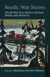 Nordic War Stories World War Ii As History, Fiction, Media, And Memory By Maria