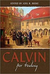 Calvin for Today by Joel R. Beeke David Murray Joseph Pipa Derek Thomas $11.00