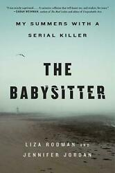 The Babysitter My Summers With A Serial Killer By Liza Rodman English Hardcov
