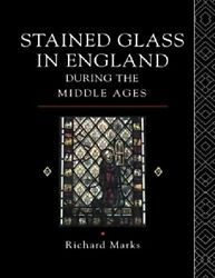 Stained Glass In England During The Middle Ages By Marks Richard Hardback Book
