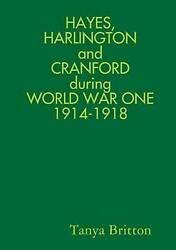 Hayes Harlington And Cranford During World War One 1914-1918 By Tanya Britton