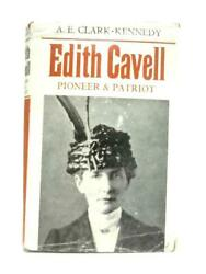 Edith Cavell Pioneer And Patriot A. E. Clark-kennedy - 1965 Id92771