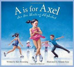 A Is For Axel An Ice Skating Alphabet Sleeping Bear Press S... By Herzog, Brad