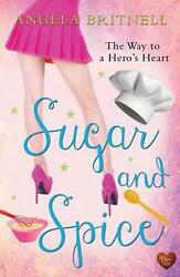Sugar And Spice The Way To A Hero's Heart By Angela Britnell English Paperbac