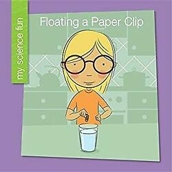 Floating a Paper Clip My Science Fun Reinforced Library Binding Brooke Rowe