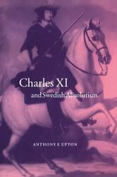 Charles Xi And Swedish Absolutism, 1660-1697 Cambri... By Upton, A. F. Hardback