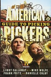 American Pickers Guide To Picking By Libby Callaway, Mike Wolfe, Frank Fritz, D