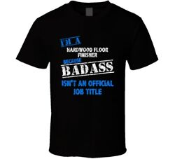 Iand039m A Hardwood Floor Finisher Badass Official Job Title Funny Occupation Worn Lo
