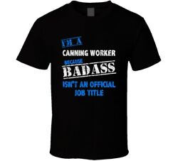 Iand039m A Canning Worker Badass Official Job Title Funny Occupation Worn Look T Shir