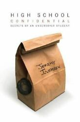 High School Confidential Secrets Of An Undercover Student By Jeremy Iversen...