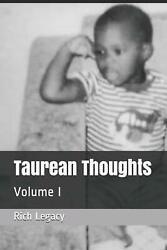 Taurean Thoughts Volume I By Rich Legacy 2021 Paperback
