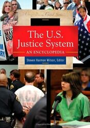 The U.s. Justice System [3 Volumes] An Encyclopedia Wilson 9781598843040-.