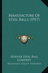 Manufacture Of Steel Balls 1917 By Hoover Steel Ball Company Book The Fast