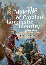 The Making Of Catalan Linguistic Identity In Medieval And Early Modern Times By
