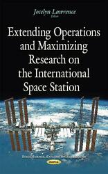 Extending Operations And Maximizing Research On The International Space Station By